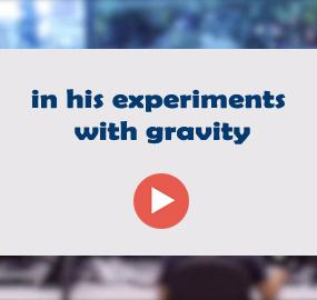 in his experiments with gravity